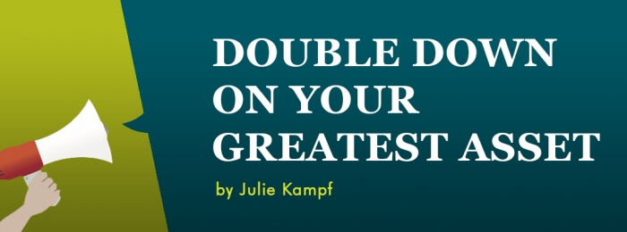 Double Down on Your Greatest Asset
